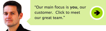 Our main focus is you, our customer. Click to meet our great team.